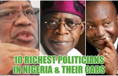Top 10 richest politicians in Nigeria (Sep 2019) & their cars​​​​​​