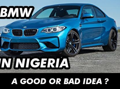 Should you be scared to buy BMW cars in Nigeria? Decide after reading this!