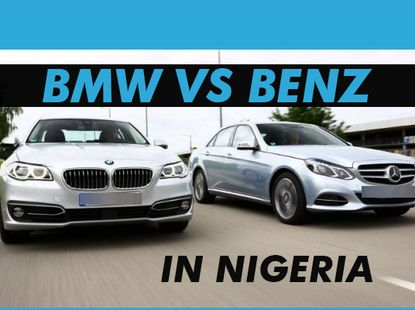 Differences in owning a Mercedes Benz vs BMW in Nigeria